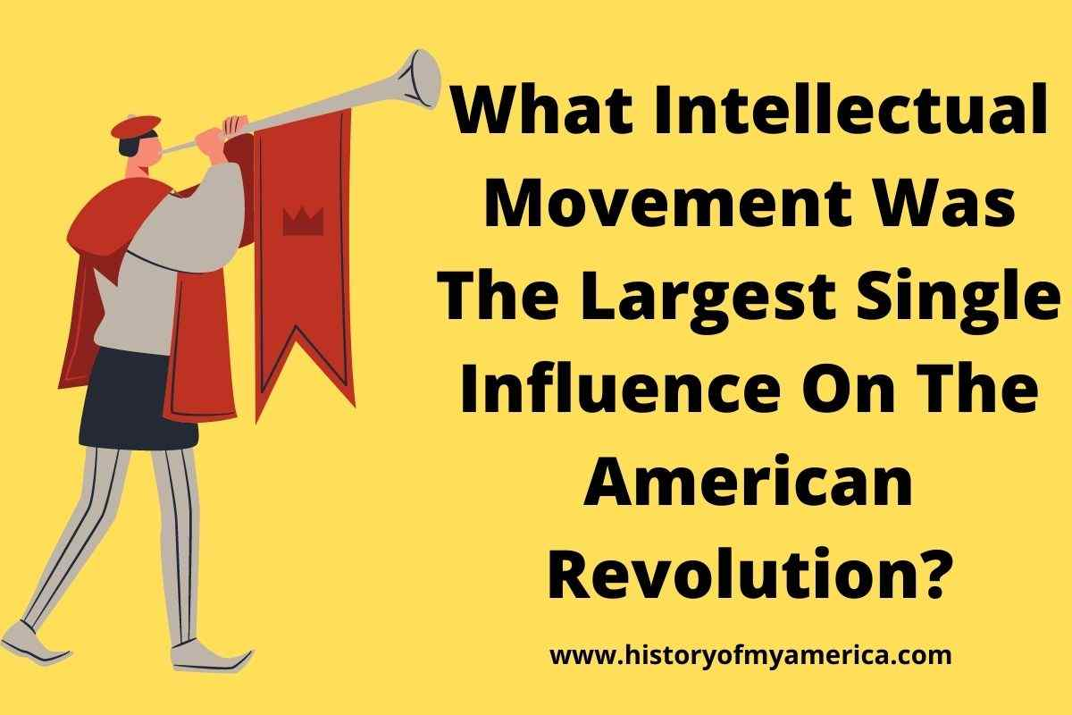 What Intellectual Movement Was The Largest Single Influence On The American Revolution